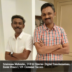 Srinivasan Mohandas, SVP & Director - Digital Transformations, Easter Prince J, VP Customer Success