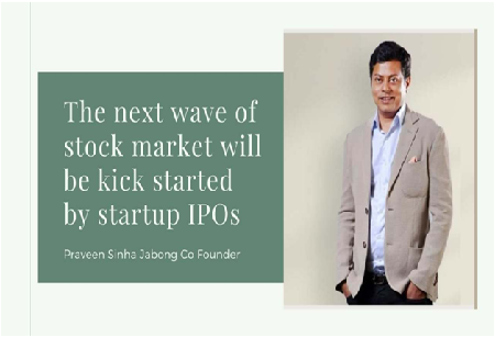 Praveen Sinha - Jabong Cofounder feels The next wave of stock market will be kick  started by startup IPOs