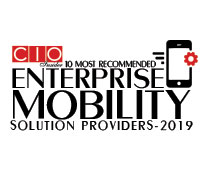 10 Most Recommended Enterprise Mobility Solution Providers - 2019
